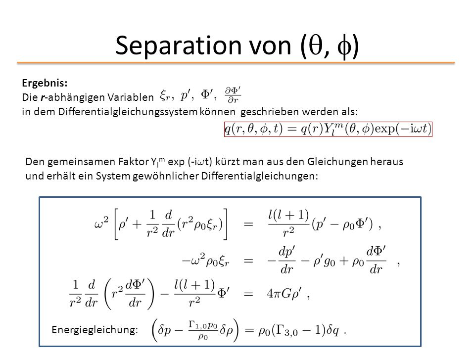Separation von (, ) Ergebnis: Die r-abhängigen Variablen in dem Differentialgleichungssystem können geschrieben werden als: