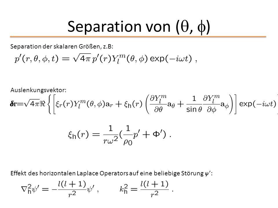 Separation von (, ) Separation der skalaren Größen, z.B: