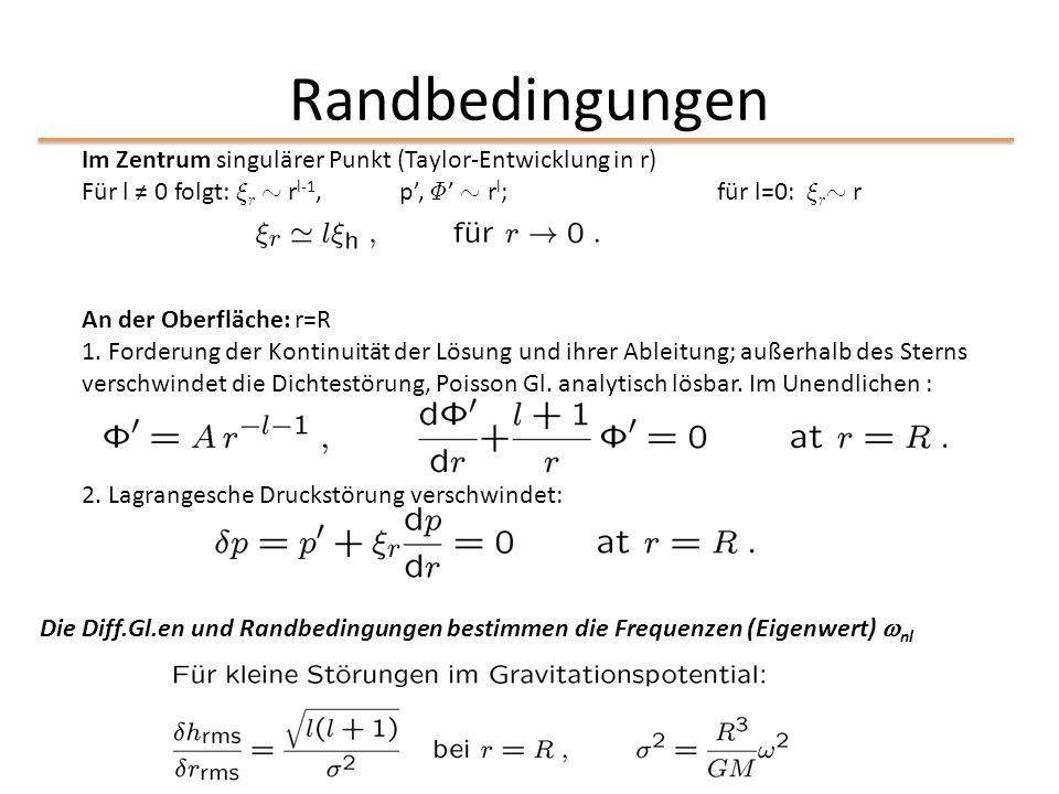 Randbedingungen Im Zentrum singulärer Punkt (Taylor-Entwicklung in r) Für l ≠ 0 folgt: »r » rl-1, p', ©' » rl; für l=0: »r» r.