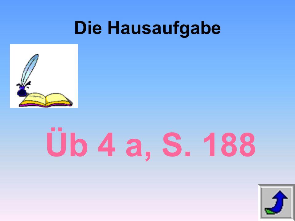Die Hausaufgabe Üb 4 a, S. 188