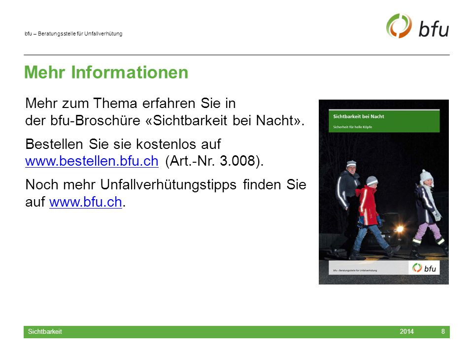 Mehr Informationen Mehr zum Thema erfahren Sie in der bfu-Broschüre «Sichtbarkeit bei Nacht».