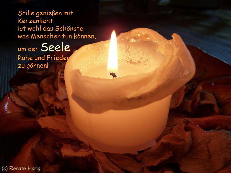 Stille genießen mit Kerzenlicht ist wohl das Schönste was Menschen tun können, um der Seele Ruhe und Frieden zu gönnen!