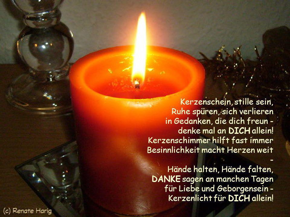 Kerzenschein, stille sein, Ruhe spüren, sich verlieren in Gedanken, die dich freun - denke mal an DICH allein.