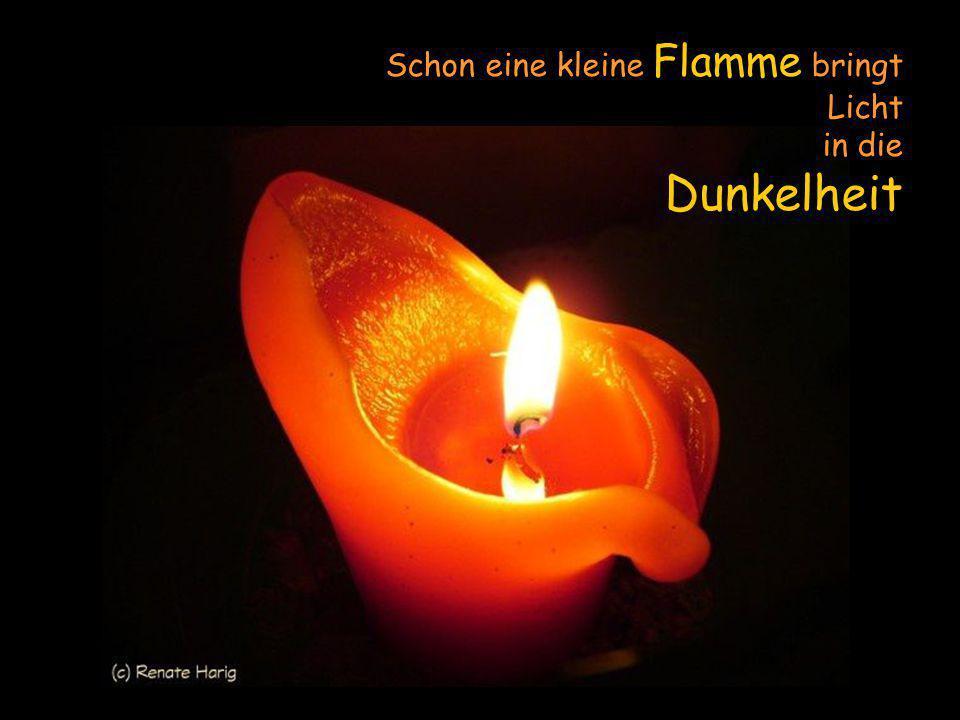Schon eine kleine Flamme bringt Licht in die Dunkelheit