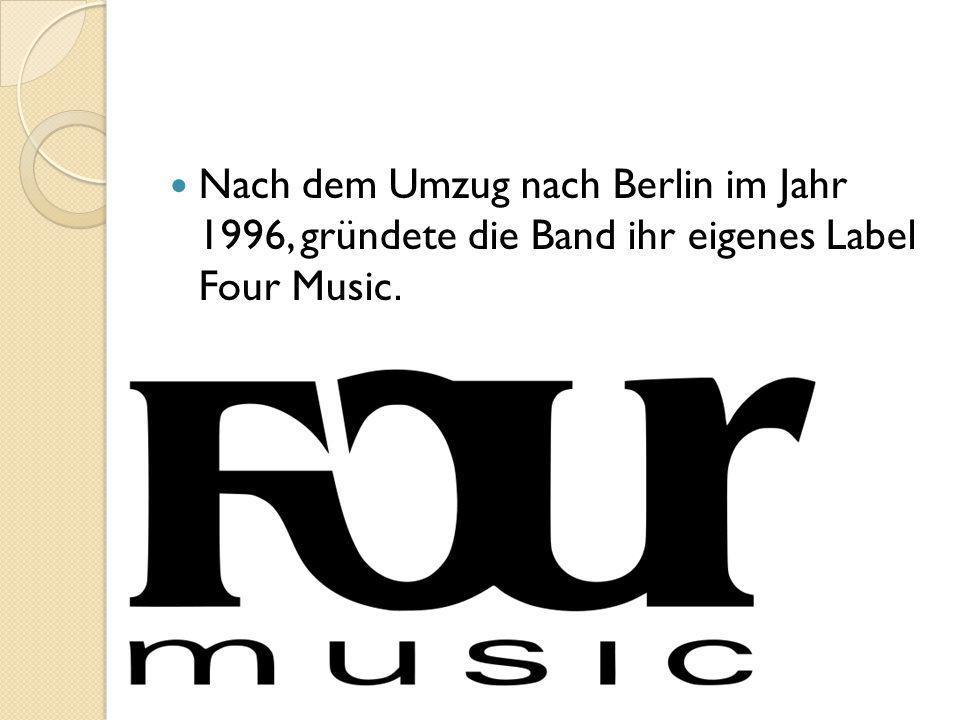 Nach dem Umzug nach Berlin im Jahr 1996, gründete die Band ihr eigenes Label Four Music.