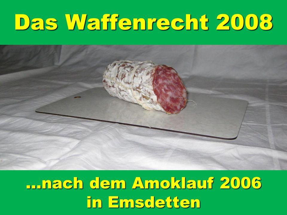 Das Waffenrecht 2008 …nach dem Amoklauf 2006 in Emsdetten
