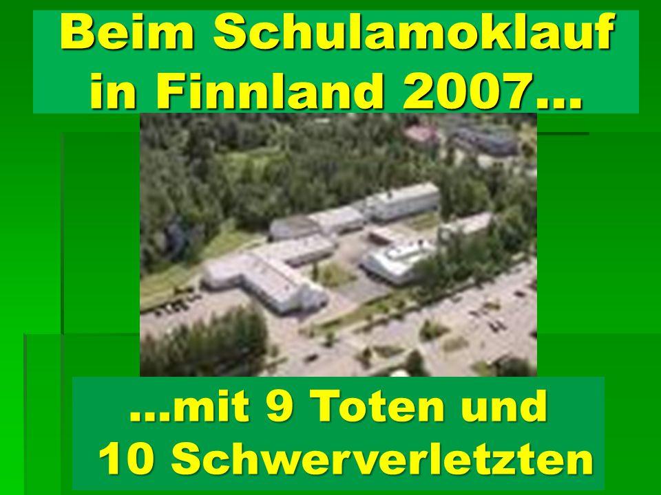 Beim Schulamoklauf in Finnland 2007…