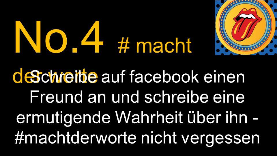 No.4 # macht der worte Schreibe auf facebook einen Freund an und schreibe eine ermutigende Wahrheit über ihn - #machtderworte nicht vergessen.