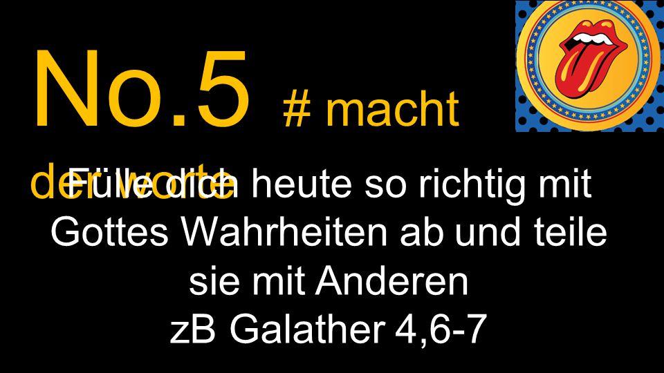 No.5 # macht der worte Fülle dich heute so richtig mit Gottes Wahrheiten ab und teile sie mit Anderen.