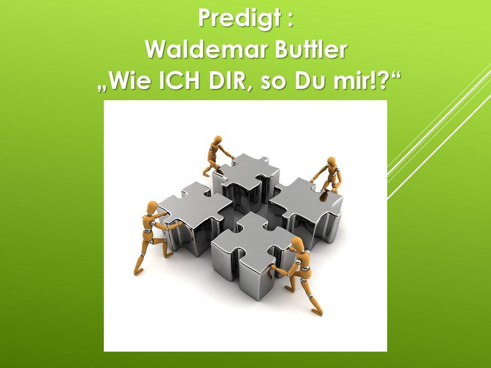 """Predigt : Waldemar Buttler """"Wie ICH DIR, so Du mir!"""