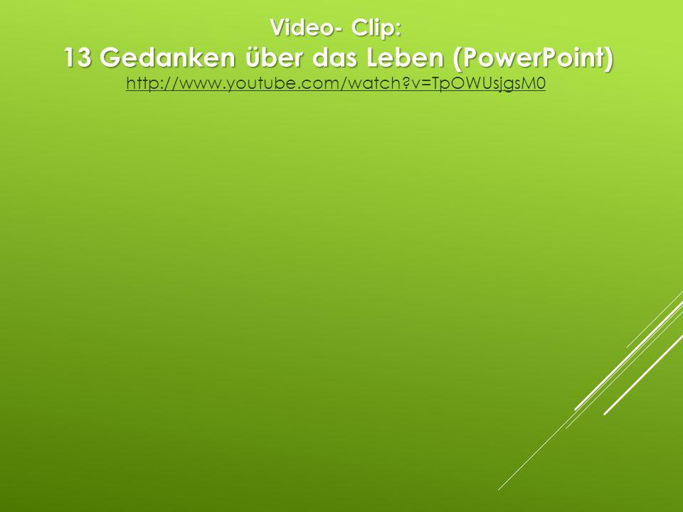 Video- Clip: 13 Gedanken über das Leben (PowerPoint)