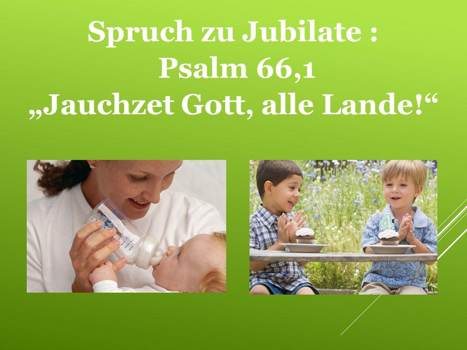 """Spruch zu Jubilate : Psalm 66,1 """"Jauchzet Gott, alle Lande!"""