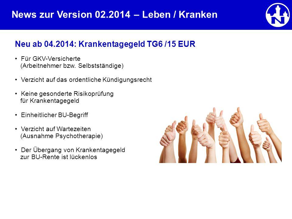 – Leben / Kranken Neu ab 04.2014: Krankentagegeld TG6 /15 EUR