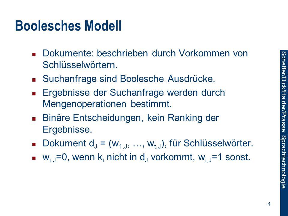 Boolesches Modell Dokumente: beschrieben durch Vorkommen von Schlüsselwörtern. Suchanfrage sind Boolesche Ausdrücke.