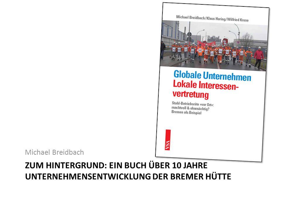 Michael Breidbach Zum Hintergrund: Ein Buch über 10 Jahre Unternehmensentwicklung der Bremer Hütte