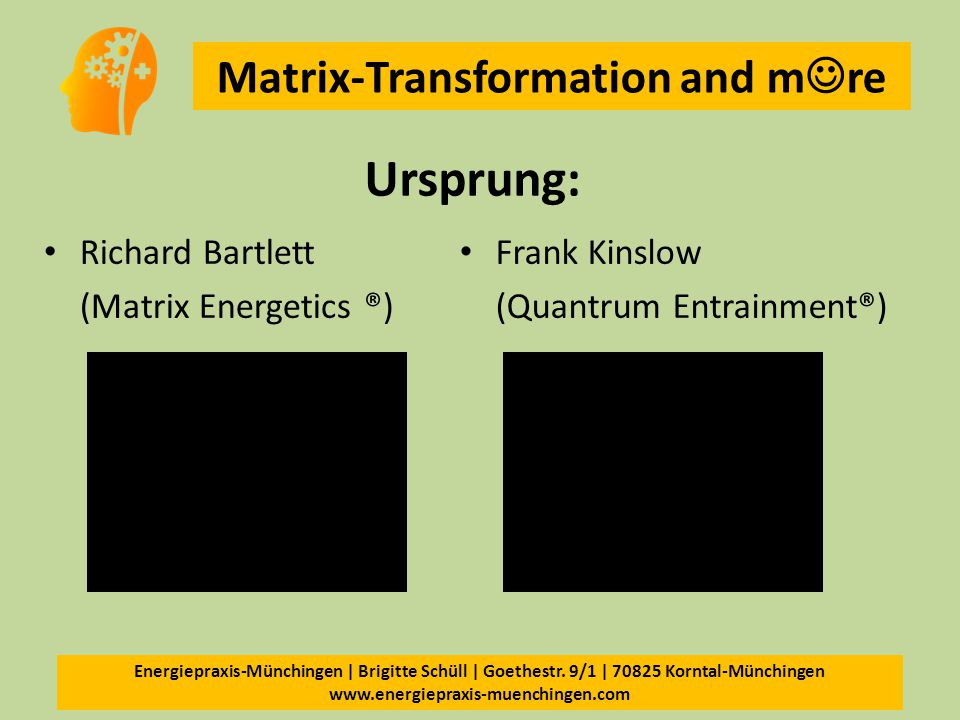 Ursprung: Richard Bartlett (Matrix Energetics ®) Frank Kinslow