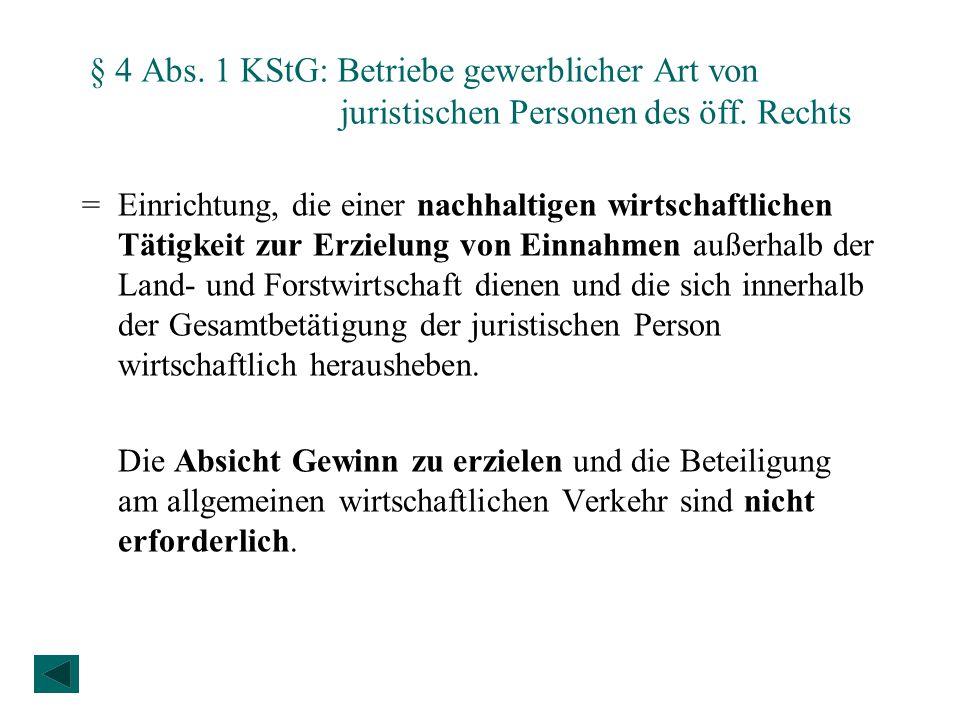 § 4 Abs. 1 KStG: Betriebe gewerblicher Art von juristischen Personen des öff. Rechts