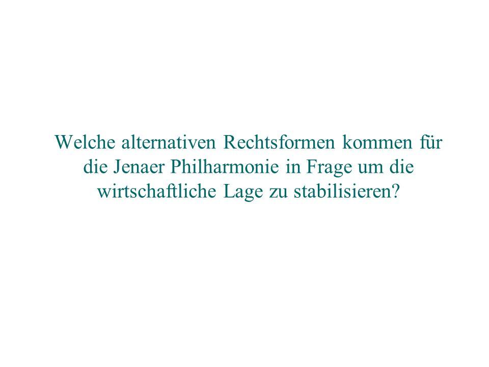 Welche alternativen Rechtsformen kommen für die Jenaer Philharmonie in Frage um die wirtschaftliche Lage zu stabilisieren