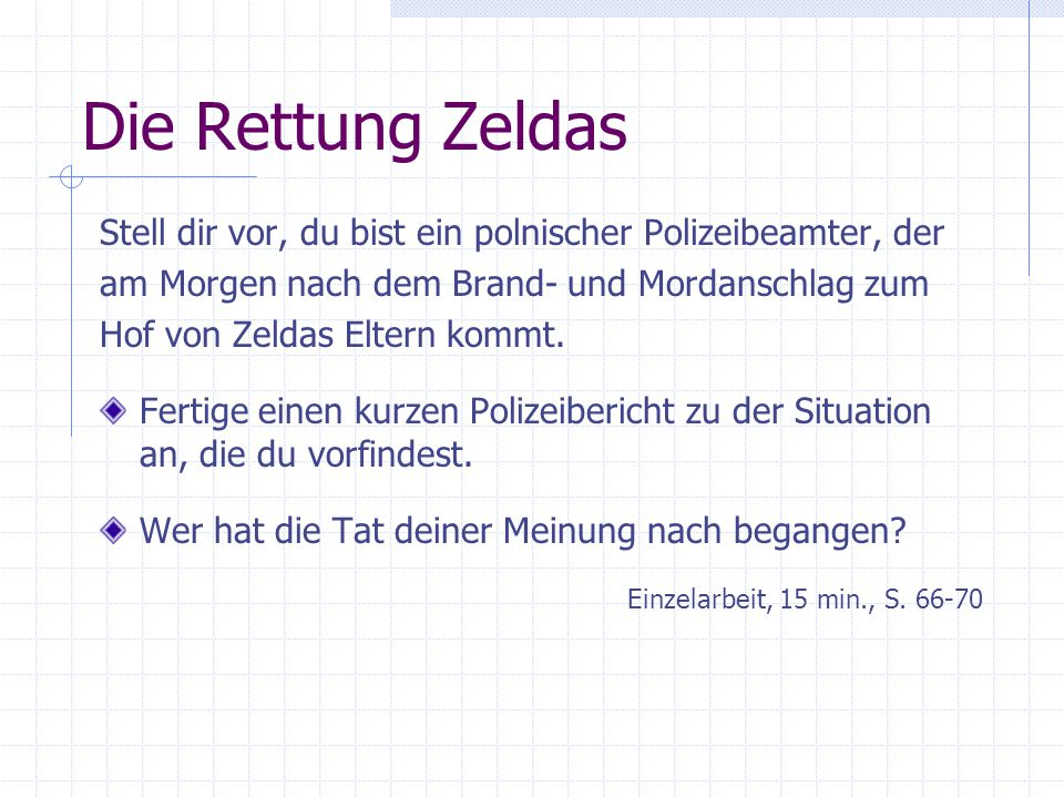 Die Rettung Zeldas Stell dir vor, du bist ein polnischer Polizeibeamter, der. am Morgen nach dem Brand- und Mordanschlag zum.