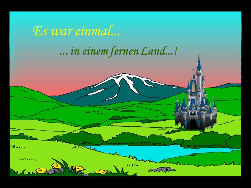 Es war einmal... ... in einem fernen Land...!