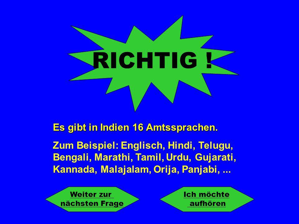 RICHTIG ! Es gibt in Indien 16 Amtssprachen.