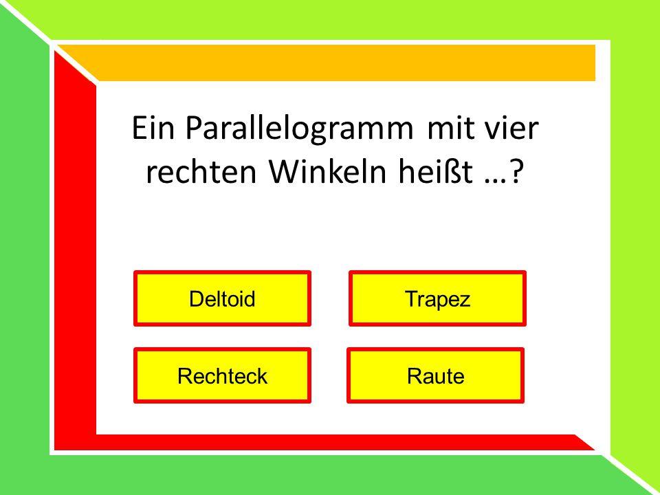 Ein Parallelogramm mit vier rechten Winkeln heißt …