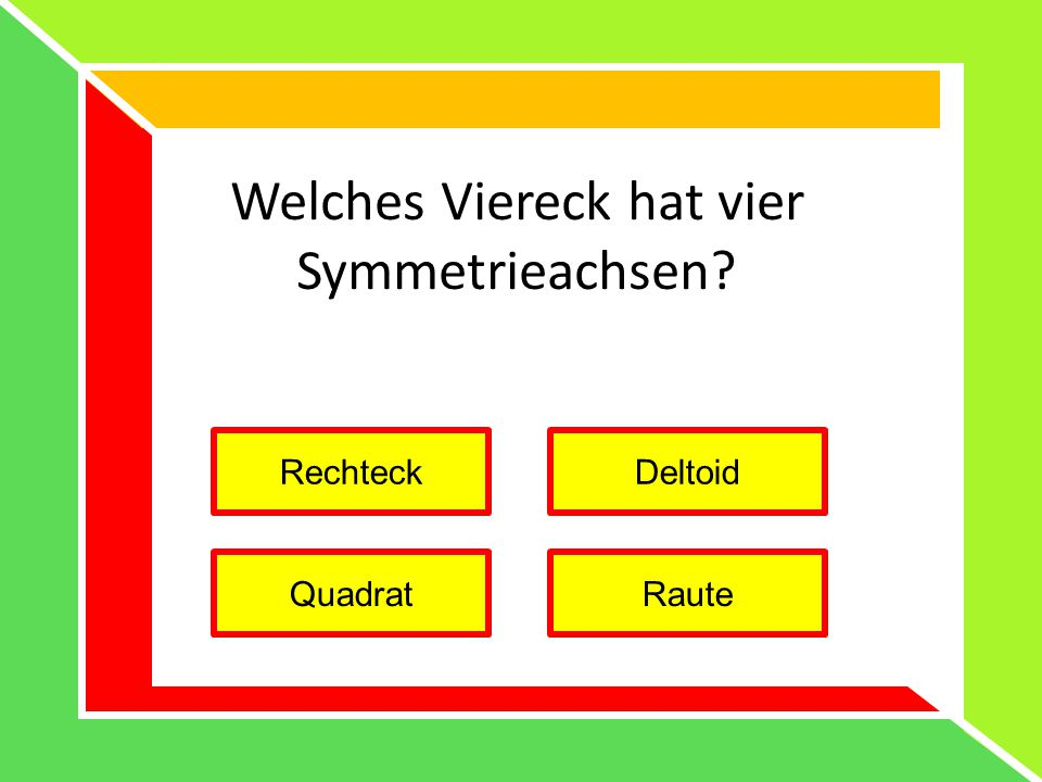 Welches Viereck hat vier Symmetrieachsen