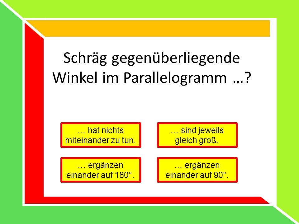 Schräg gegenüberliegende Winkel im Parallelogramm …