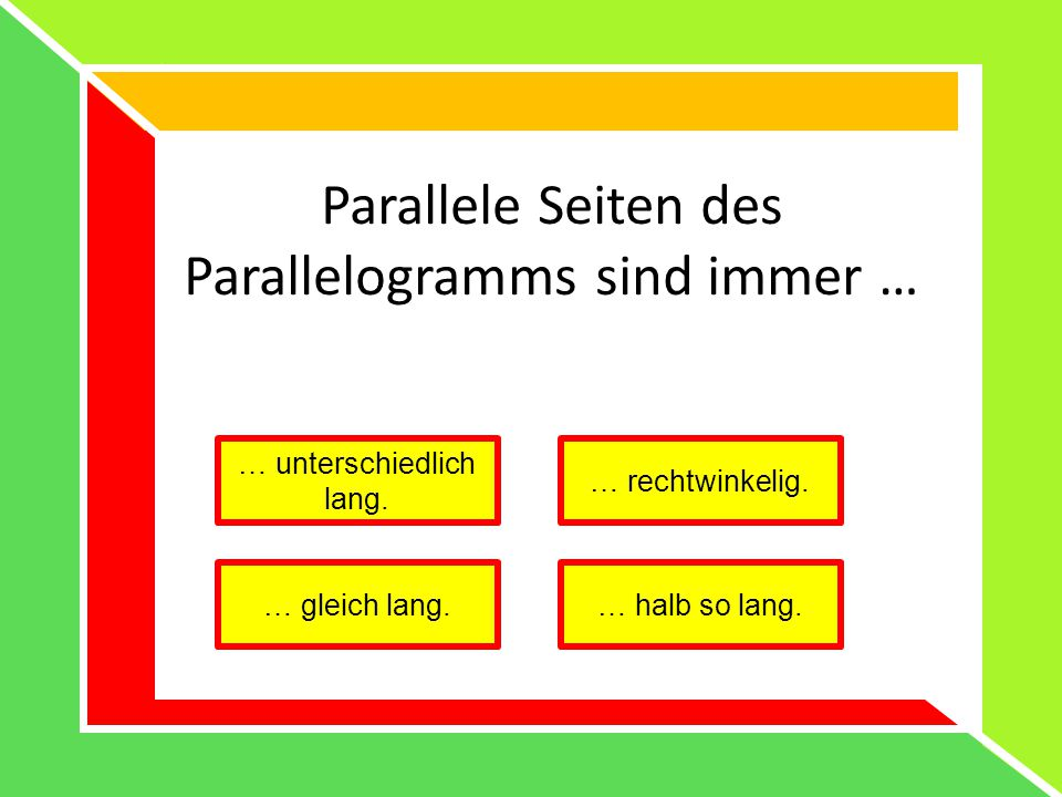 Parallele Seiten des Parallelogramms sind immer …