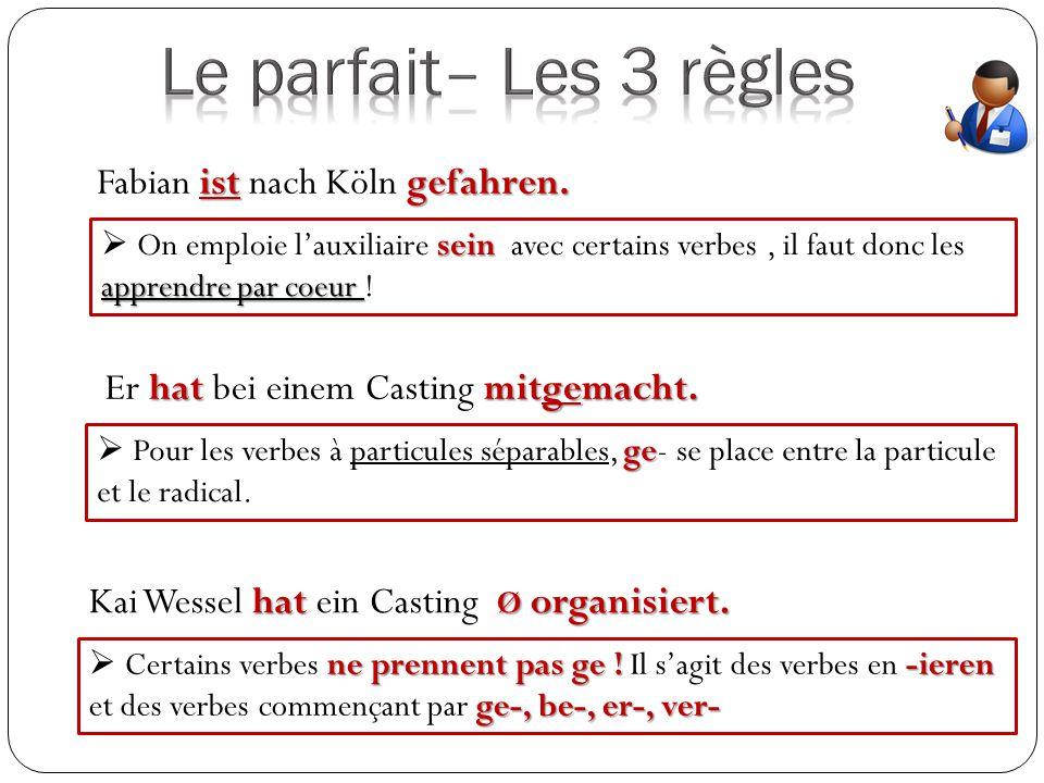 Le parfait– Les 3 règles Fabian ist nach Köln gefahren.