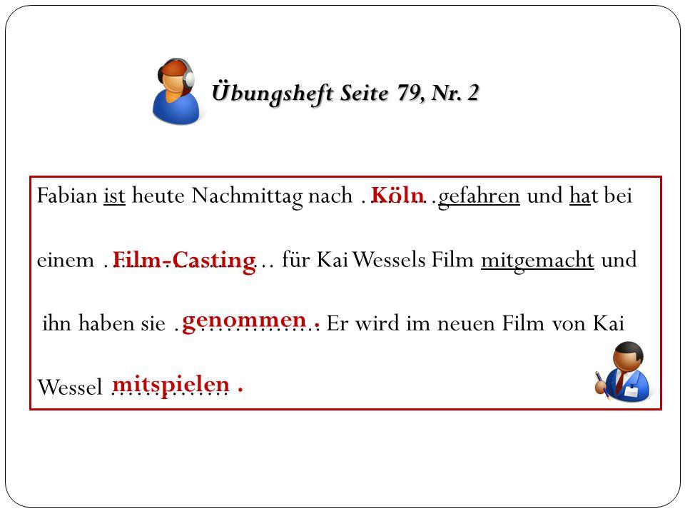 Übungsheft Seite 79, Nr. 2 Fabian ist heute Nachmittag nach ………gefahren und hat bei. einem ……………….. für Kai Wessels Film mitgemacht und.
