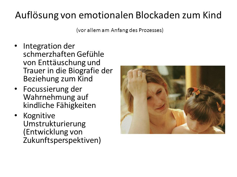 Auflösung von emotionalen Blockaden zum Kind (vor allem am Anfang des Prozesses)