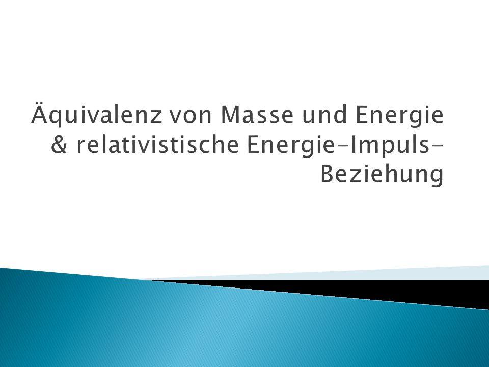 Äquivalenz von Masse und Energie & relativistische Energie-Impuls-Beziehung