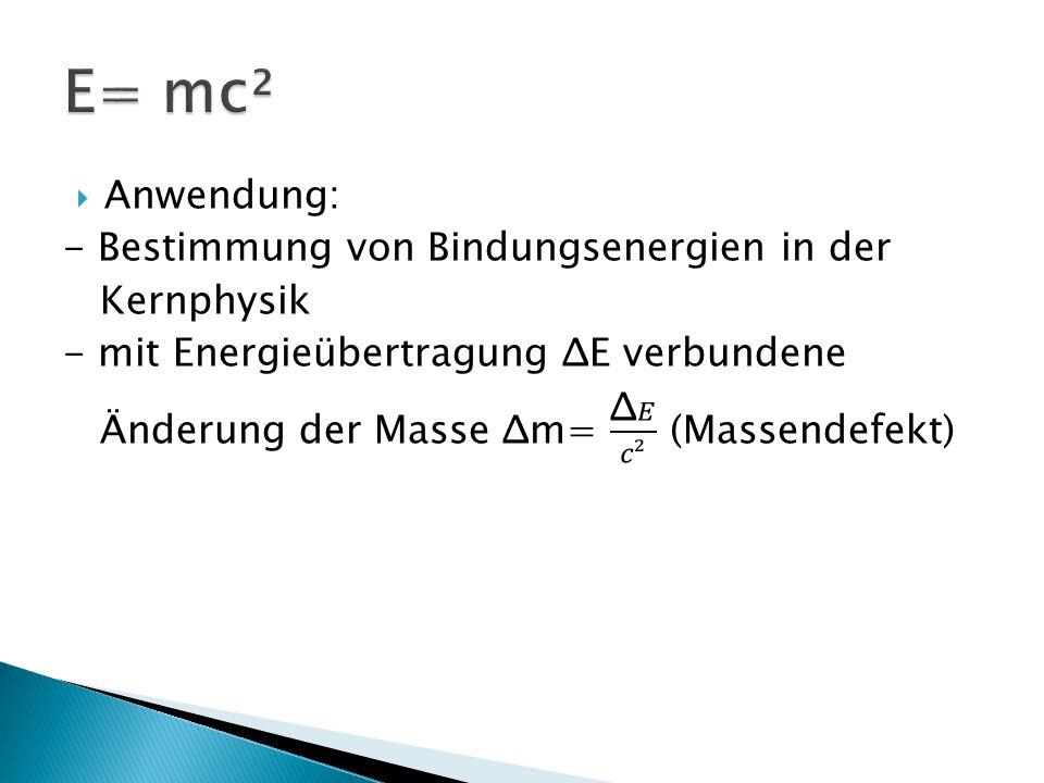 E= mc² Anwendung: - Bestimmung von Bindungsenergien in der Kernphysik