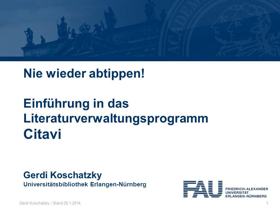 Nie wieder abtippen! Einführung in das Literaturverwaltungsprogramm Citavi Gerdi Koschatzky Universitätsbibliothek Erlangen-Nürnberg
