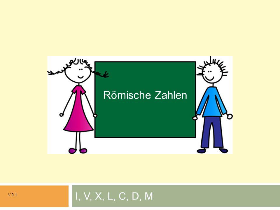 Römische Zahlen Grundrechenarten I, V, X, L, C, D, M V 0.1