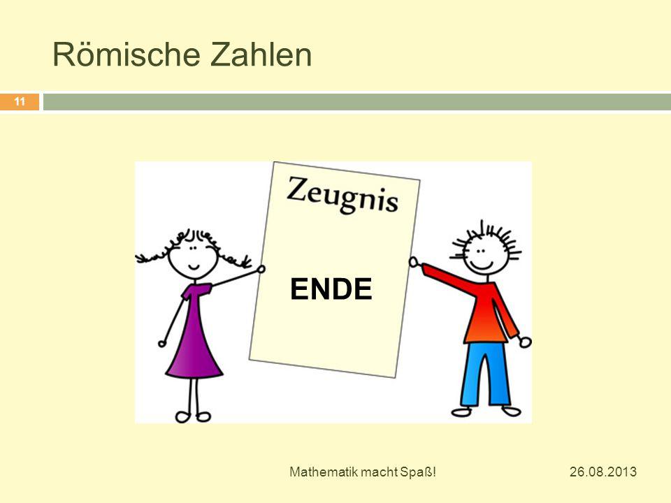 Römische Zahlen ENDE Mathematik macht Spaß! 26.08.2013