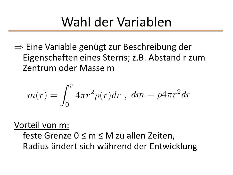 Wahl der Variablen ) Eine Variable genügt zur Beschreibung der Eigenschaften eines Sterns; z.B. Abstand r zum Zentrum oder Masse m.