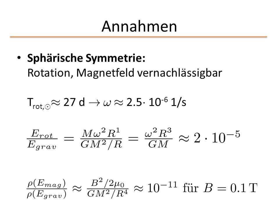 Annahmen Sphärische Symmetrie: Rotation, Magnetfeld vernachlässigbar Trot,¯¼ 27 d .