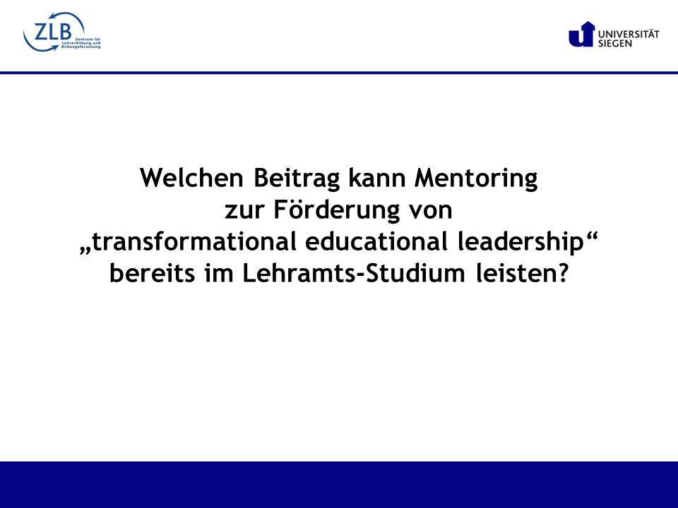 """Welchen Beitrag kann Mentoring zur Förderung von """"transformational educational leadership bereits im Lehramts-Studium leisten"""