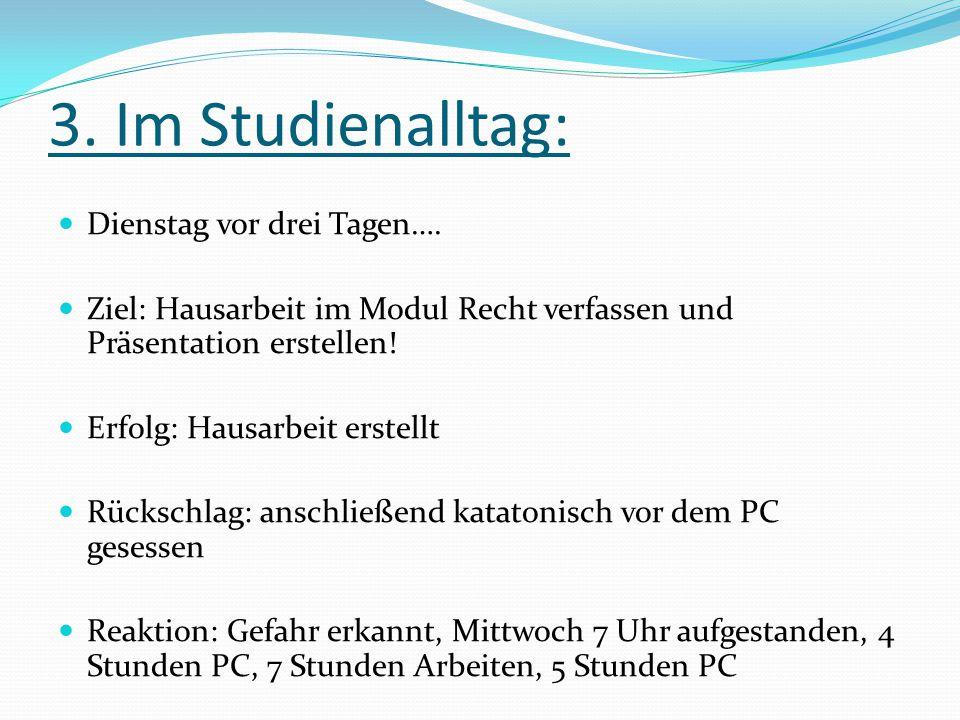 3. Im Studienalltag: Dienstag vor drei Tagen….