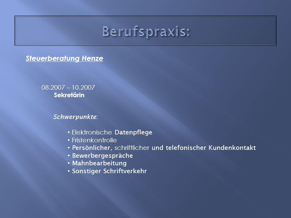Berufspraxis: Steuerberatung Henze 08.2007 – 10.2007 Sekretärin