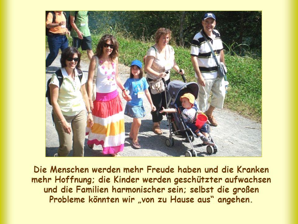 """Die Menschen werden mehr Freude haben und die Kranken mehr Hoffnung; die Kinder werden geschützter aufwachsen und die Familien harmonischer sein; selbst die großen Probleme könnten wir """"von zu Hause aus angehen."""