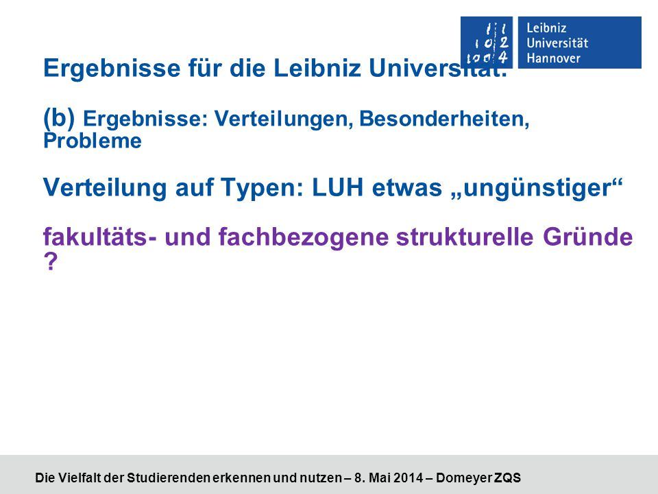 """Ergebnisse für die Leibniz Universität: (b) Ergebnisse: Verteilungen, Besonderheiten, Probleme Verteilung auf Typen: LUH etwas """"ungünstiger fakultäts- und fachbezogene strukturelle Gründe"""