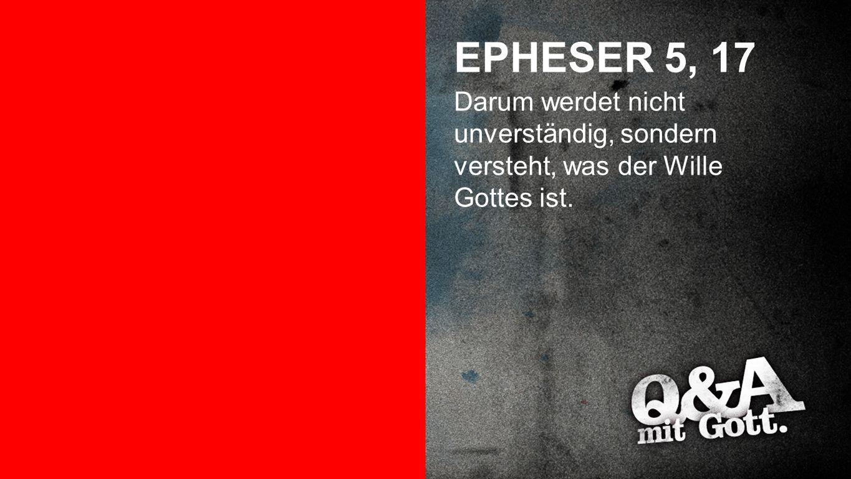 Epheser 5, 17 EPHESER 5, 17.