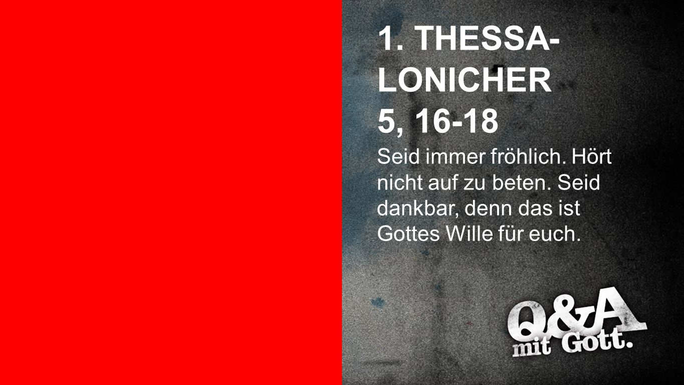 1. THESSA-LONICHER 5, 16-18 1. Thessalonicher 5, 16-18