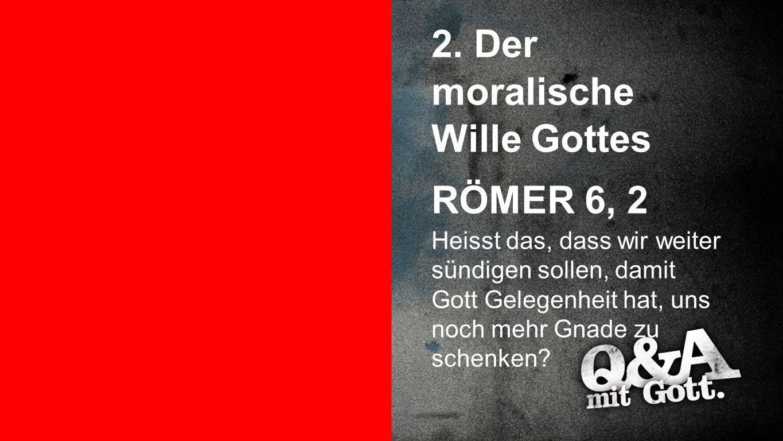 2. Der moralische Wille Gottes