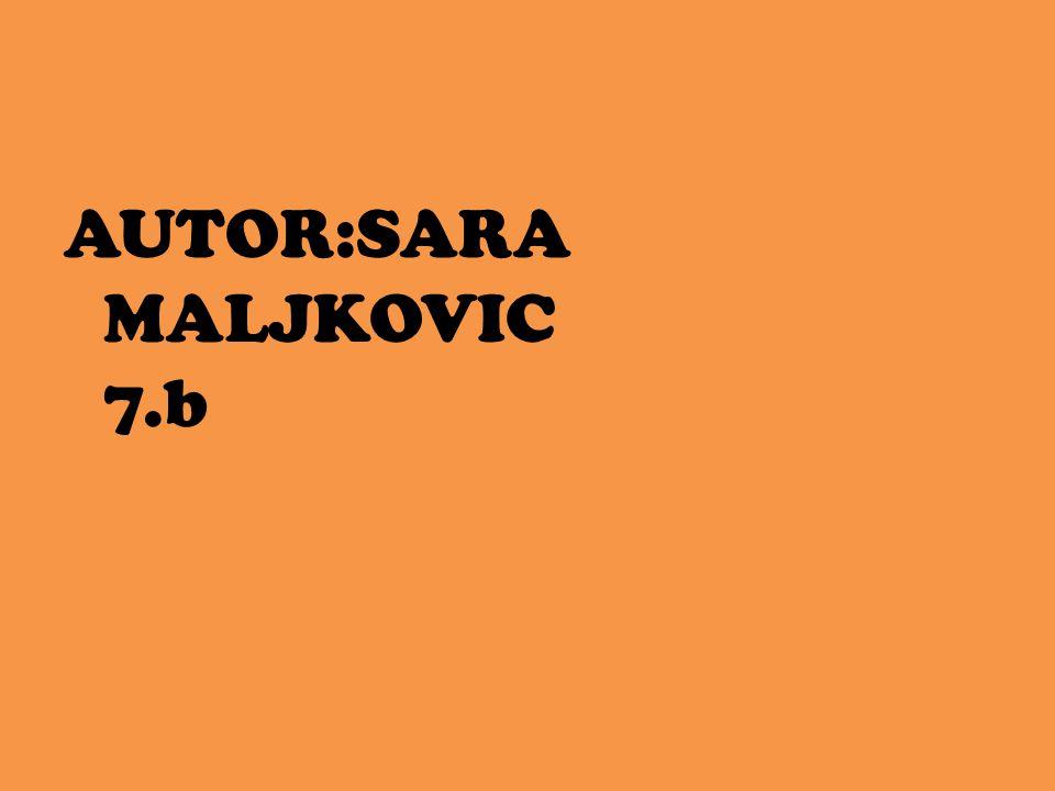 AUTOR:SARA MALJKOVIC 7.b