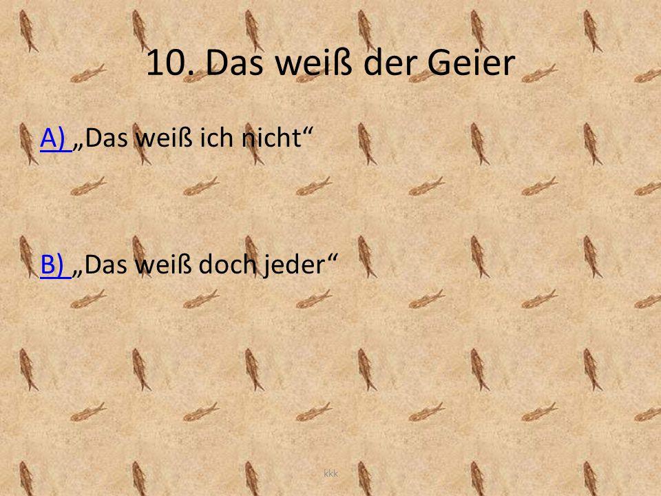 """10. Das weiß der Geier A) """"Das weiß ich nicht"""