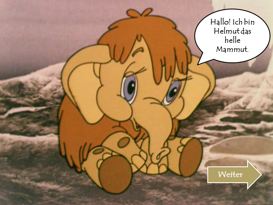 Hallo! Ich bin Helmut das helle Mammut.